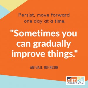 Quote by Abigail Johnson Sometimes you can gradually improve things.